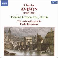 Charles Avison: Twelve Concertos, Op. 6 - Avison Ensemble; Pavlo Beznosiuk (conductor)