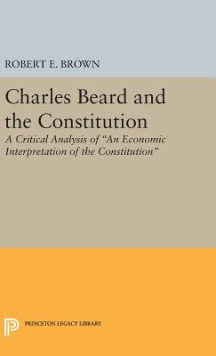 Charles Beard and the Constitution: A Critical Analysis - Brown, Robert Eldon