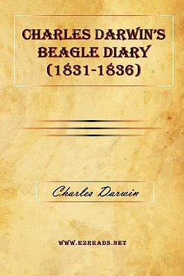 Charles Darwin's Beagle Diary (1831-1836) - Darwin, Charles, Professor
