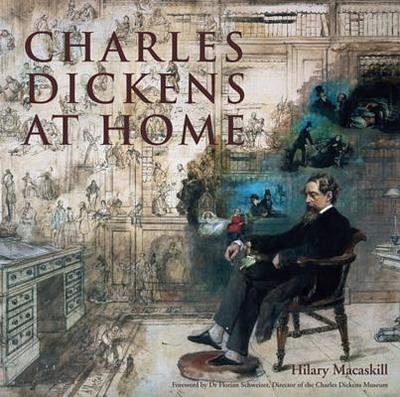 Charles Dickens at Home - Macaskill, Hilary, and Salter, Graham (Photographer), and Schweizer, Florian (Foreword by)