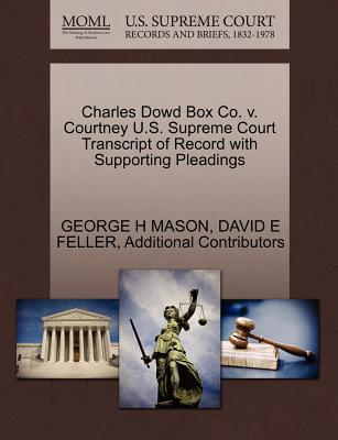 Charles Dowd Box Co. V. Courtney U.S. Supreme Court Transcript of Record with Supporting Pleadings - Mason, George H, and Feller, David E, and Additional Contributors