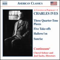 Charles Ives: Three Quarter-Tone Pieces; Five Take-offs; Hallowe'en; Sunrise - Beverly Lauridsen (cello); Cheryl Seltzer (piano); Continuum; Eva Gruesser (violin); Joel Sachs (piano); Joel Sachs (drums);...
