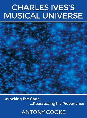 Charles Ives's Musical Universe - Cooke, Antony