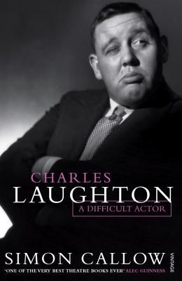 Charles Laughton: A Difficult Actor - Callow, Simon