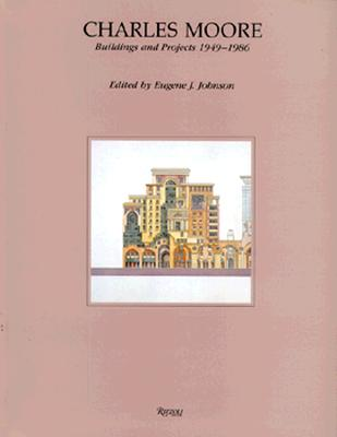 Charles Moore: Buildings and Projects 1949-1986 - Johnson, Eugene J (Editor)