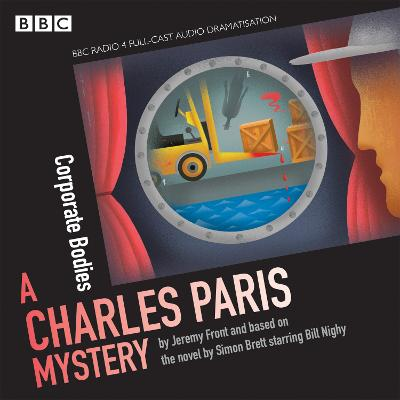 Charles Paris: Corporate Bodies: A BBC Radio 4 full-cast dramatisation - Brett, Simon, and Front, Jeremy, and Nighy, Bill (Read by)