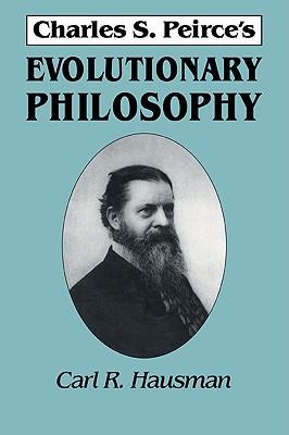 Charles S. Peirce's Evolutionary Philosophy - Hausman, Carl R