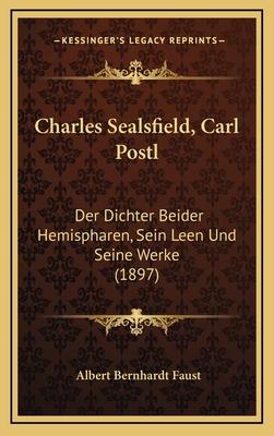 Charles Sealsfield, Carl Postl: Der Dichter Beider Hemispharen, Sein Leen Und Seine Werke (1897) - Faust, Albert Bernhardt