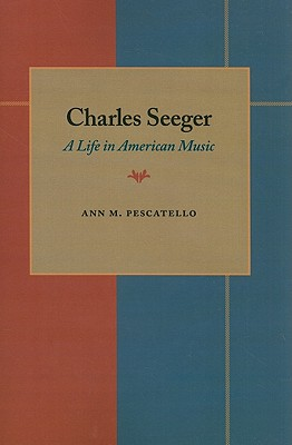 Charles Seeger: A Life in American Music - Pescatello, Ann M