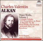 Charles-Valentin Alkan: Organ Works, Vol. 1