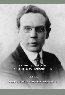 Charles Williams and His Contemporaries - Bray, Suzanne (Editor), and Sturch, Richard (Editor)