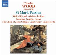 Charles Wood: St. Mark Passion - David Barron (alto); Edward Grint (bass); James Birchall (baritone); Jonathan Vaughn (organ); Nicola Hands (soprano);...