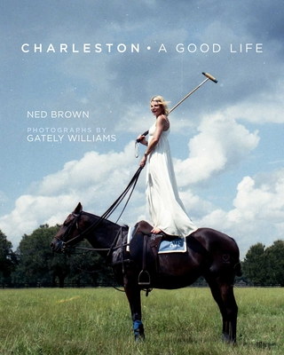 Charleston: A Good Life - Brown, Ned, and Williams, Gately (Photographer)
