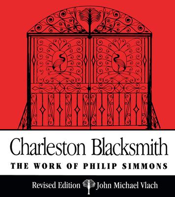 Charleston Blacksmith: The Work of Philip Simmons - Vlach, John Michael, PH.D.