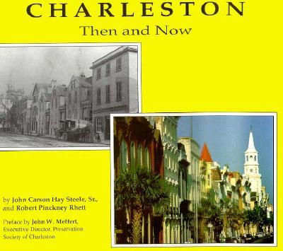 Charleston Then and Now - Steele, John, and Rhett, Robert Pinckney, and Rhett, James Moore III