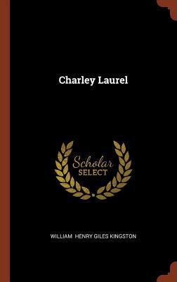 Charley Laurel - Henry Giles Kingston, William