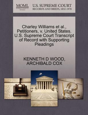 Charley Williams et al., Petitioners, V. United States. U.S. Supreme Court Transcript of Record with Supporting Pleadings - Wood, Kenneth D, and Cox, Archibald