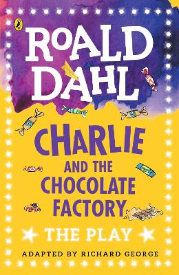 Charlie and the Chocolate Factory: The Play - George, Richard R. (Adapted by), and Dahl, Roald