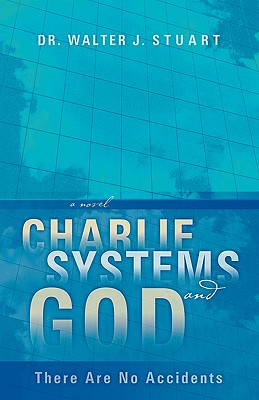 Charlie, Systems and God - Stuart, Walter J, Dr.