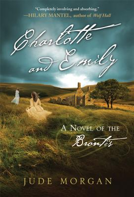 Charlotte and Emily: A Novel of the Brontes - Morgan, Jude