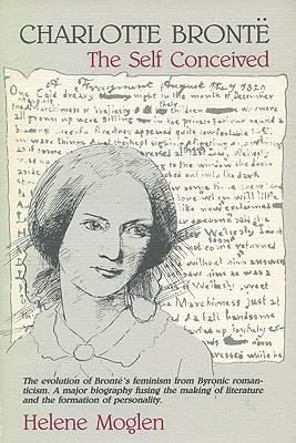 Charlotte Bronte: The Self Conceived - Moglen, Helene