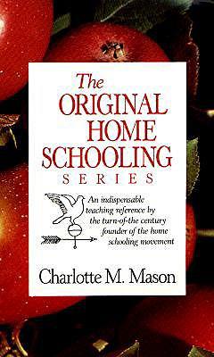 Charlotte Mason's Original Homeschooling Series - Mason, Charlotte