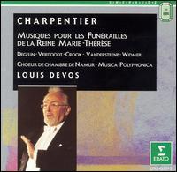 Charpentier: Musiques pour les funérailles de la Reine Marie-Thérèse - Bernadette Degelin (soprano); Diane Verdoodt (soprano); Dirk Verelst (violin); Eva Zylka (violin); Henk Lauwers (bass);...