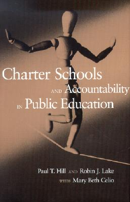 Charter Schools and Accountability in Public Education - Hill, Paul T, and Lake, Robin J, and Celio, Mary Beth
