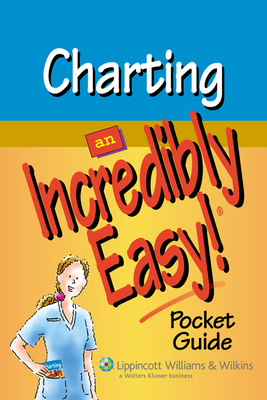 Charting: An Incredibly Easy! Pocket Guide - Lippincott Williams & Wilkins (Creator)