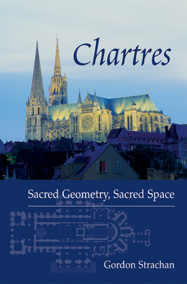 Chartres: Sacred Geometry, Sacred Space - Strachan, Gordon