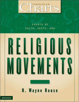 Charts of Cults, Sects, and Religious Movements - House, H Wayne, Prof., PhD