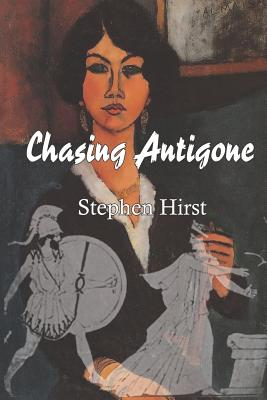 Chasing Antigone - Hirst, Stephen