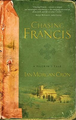 Chasing Francis: A Pilgrim's Tale - Morgan Cron, Ian