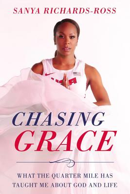 Chasing Grace: What the Quarter Mile Has Taught Me about God and Life - Richards-Ross, Sanya