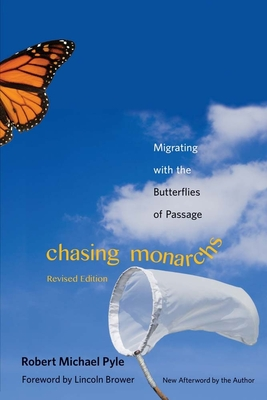 Chasing Monarchs: Migrating with the Butterflies of Passage - Pyle, Robert Michael, and Brower, Lincoln P (Foreword by)
