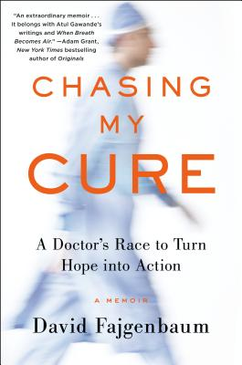 Chasing My Cure: A Doctor's Race to Turn Hope Into Action; A Memoir - Fajgenbaum, David