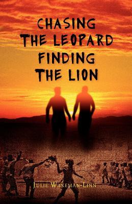 Chasing the Leopard Finding the Lion - Wakeman-Linn, Julie
