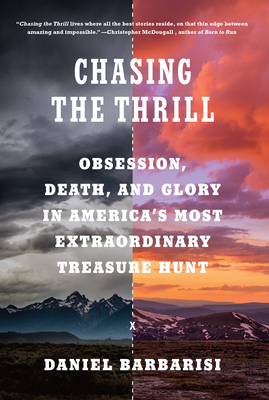 Chasing the Thrill: Obsession, Death, and Glory in America's Most Extraordinary Treasure Hunt - Barbarisi, Daniel