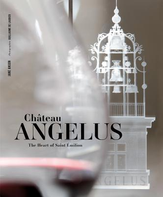 Chateau Angelus: The Heart of Saint Emilion - Anson, Jane (Text by)