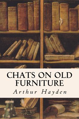 Chats on Old Furniture - Hayden, Arthur