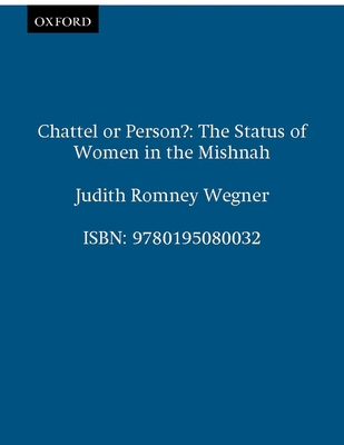 Chattel or Person?: The Status of Women in the Mishnah - Wegner, Judith Romney (Preface by)
