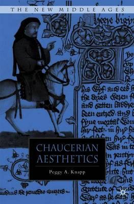 Chaucerian Aesthetics - Knapp, P