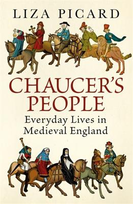 Chaucer's People: Everyday Lives in Medieval England - Picard, Liza