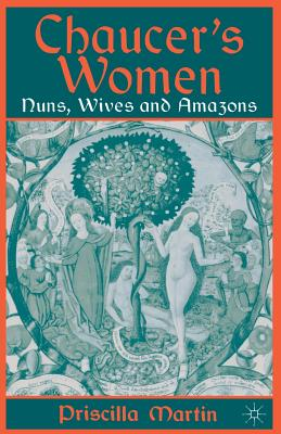 Chaucer's Women: Nuns, Wives and Amazons - Martin, P