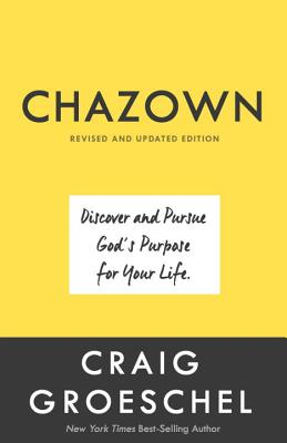 Chazown, Revised and Updated Edition: Discover and Pursue God's Purpose for Your Life - Groeschel, Craig
