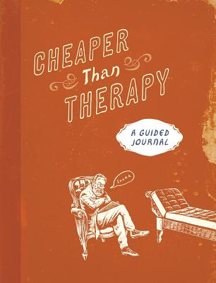 Cheaper Than Therapy: A Guided Journal - Running Press (Editor)