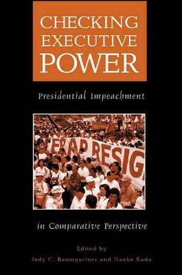 Checking Executive Power: Presidential Impeachment in Comparative Perspective - Midwest Political Association, and Baumgartner, Jody C (Editor), and Kada, Naoko (Editor)