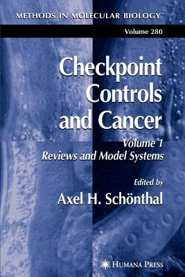 Checkpoint Controls and Cancer: Volume 1: Reviews and Model Systems - Schonthal, Axel H. (Editor)