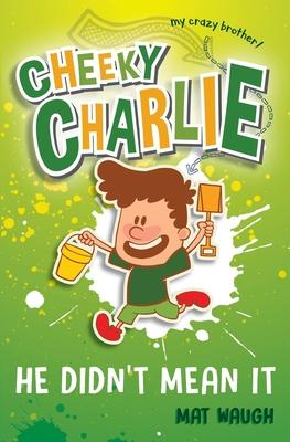 Cheeky Charlie: He Didn't Mean It - Waugh, Mat
