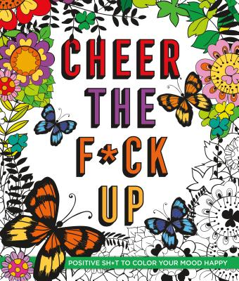 Cheer the F*ck Up: Positive Sh*t to Color Your Mood Happy - Peterson, Caitlin